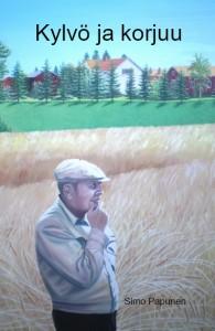 Teknisesti itse toteutetun kirjan kansi, joka kuvaa tekijän isää ruispeltonsa laidassa. (Tekijän maalaus)